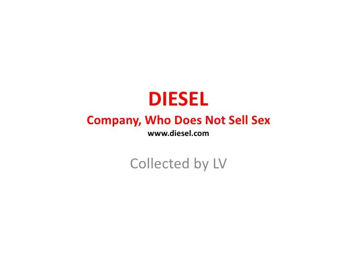DIESEL  Company, Who Does Not Sell Sexwww.diesel.com<br />Collected by LV<br />