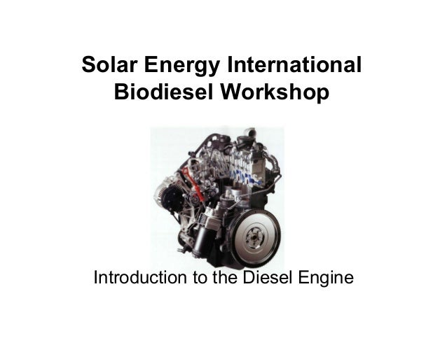 Solar Energy International Biodiesel Workshop  Introduction to the Diesel Engine