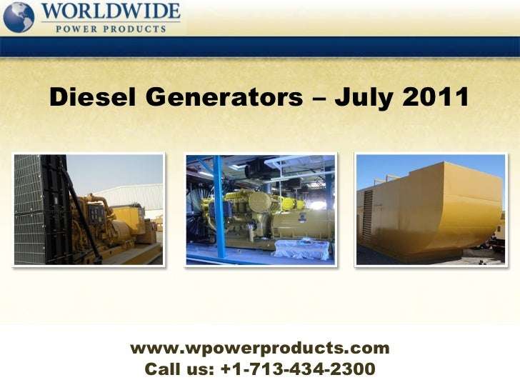 Call us: +1-713-434-2300 Diesel Generators – July 2011 www.wpowerproducts.com