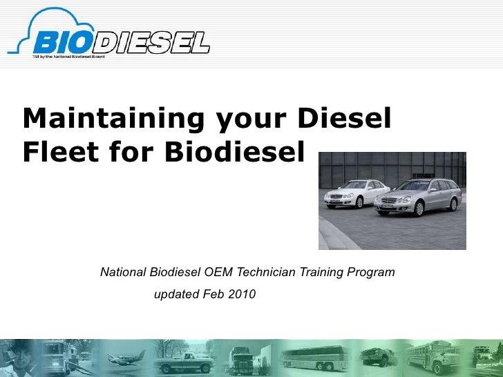 Maintaining your Diesel Fleet for Biodiesel National Biodiesel OEM Technician Training Program   updated Feb 2010