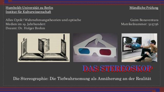 Die Stereographie: Die Tiefwahrnemung als Annäherung an der Realität DAS STEREOSKOP Mündliche*Prüfung* * * Guim*Bonaventur...