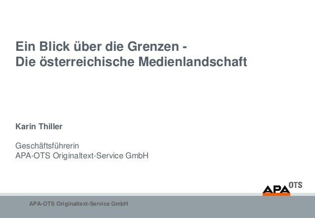 Ein Blick über die Grenzen -Die österreichische MedienlandschaftKarin ThillerGeschäftsführerinAPA-OTS Originaltext-Service...
