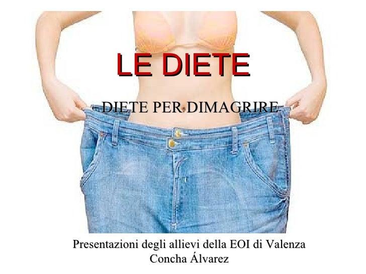 LE DIETE DIETE PER DIMAGRIRE LE DIETE DIETE PER DIMAGRIRE Presentazioni degli allievi della EOI di Valenza Concha Álvarez