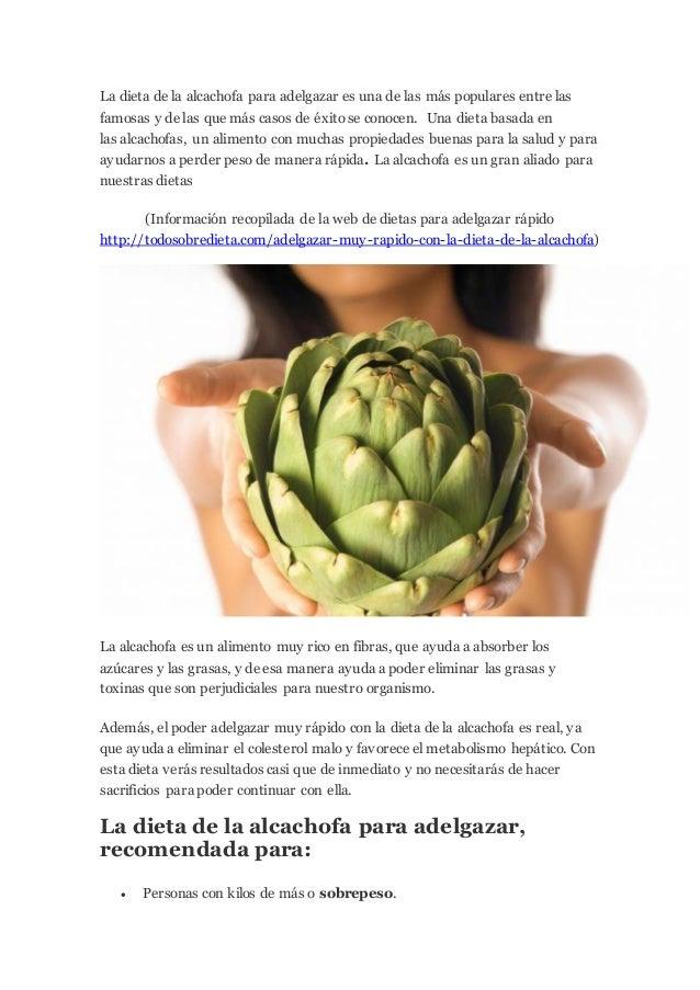 La dieta de la alcachofa para adelgazar es una de las más populares entre las famosas y de las que más casos de éxitose co...