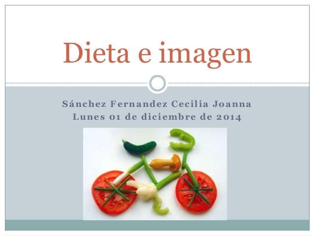 Dieta e imagen  Sánchez Fernandez Ceci l ia Joanna  Lunes 01 de diciembre de 2014