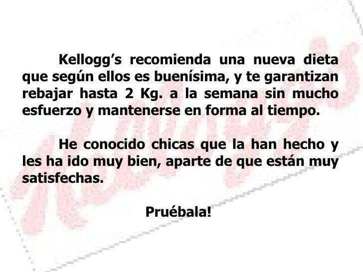 Kellogg's recomienda una nueva dieta que según ellos es buenísima, y te garantizan rebajar hasta 2 Kg. a la semana sin muc...