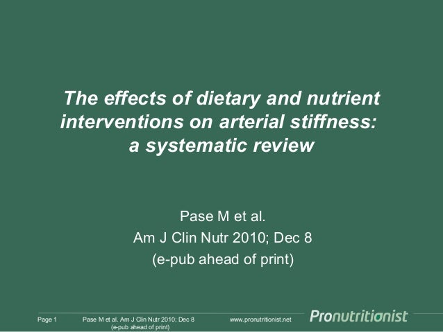 www.pronutritionist.net The effects of dietary and nutrient interventions on arterial stiffness: a systematic review Pase ...