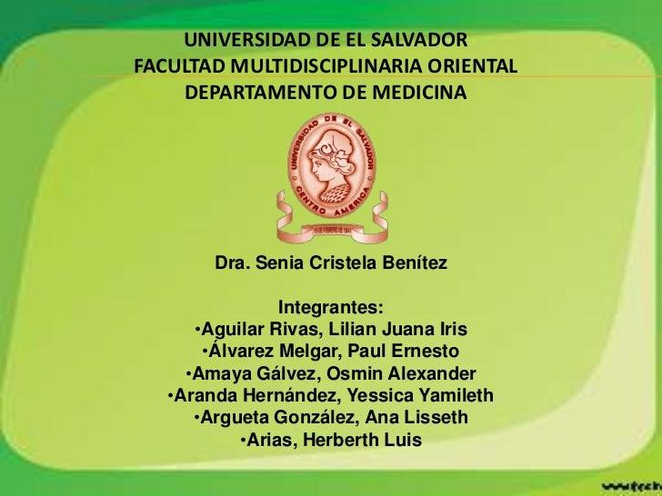 UNIVERSIDAD DE EL SALVADOR<br />FACULTAD MULTIDISCIPLINARIA ORIENTAL<br />DEPARTAMENTO DE MEDICINA<br />Dra. SeniaCristela...