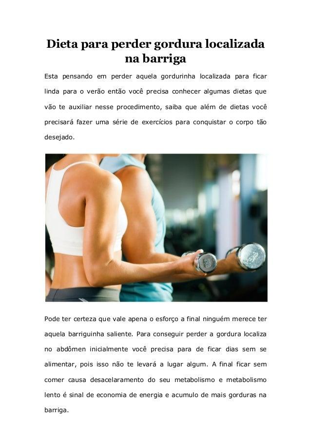 Dieta para perder gordura localizada na barriga Esta pensando em perder aquela gordurinha localizada para ficar linda para...