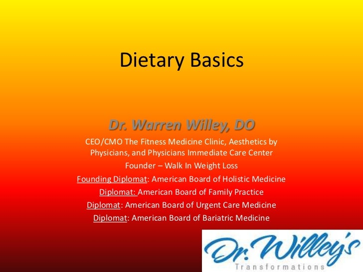 Dietary Basics<br />Dr. Warren Willey, DO<br />CEO/CMO The Fitness Medicine Clinic, Aesthetics by Physicians, and Physicia...
