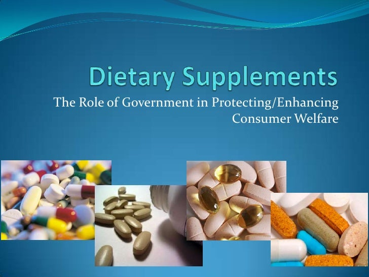 Dietary Supplements<br />The Role of Government in Protecting/Enhancing Consumer Welfare<br />