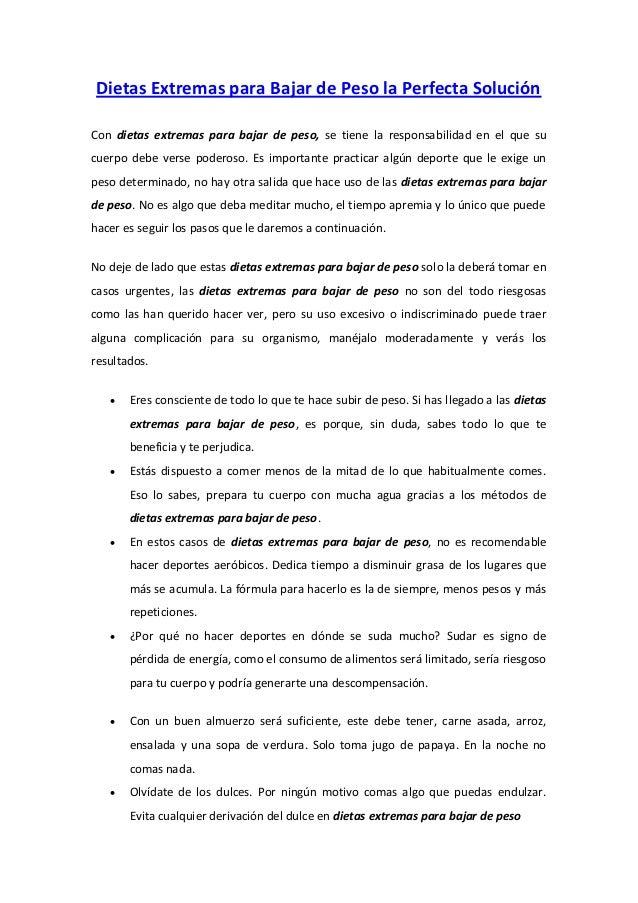 Dietas Extremas para Bajar de Peso la Perfecta SoluciónCon dietas extremas para bajar de peso, se tiene la responsabilidad...