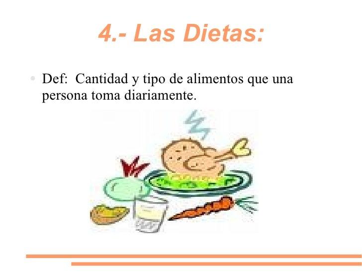 4.- Las Dietas: <ul><li>Def:  Cantidad y tipo de a