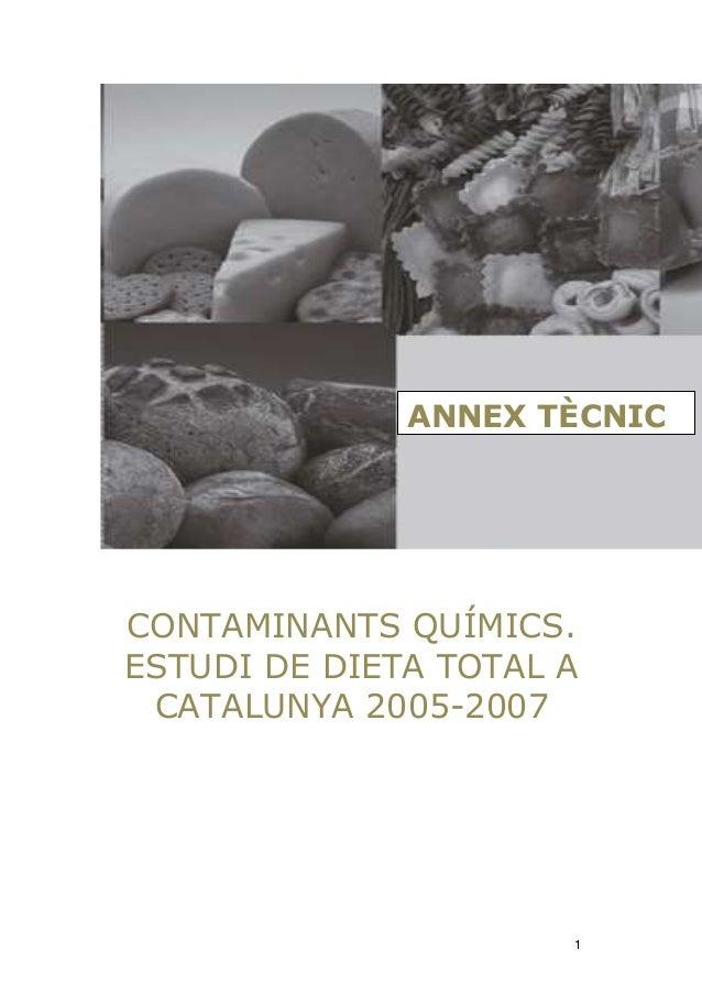 ANNEX TÈCNICCONTAMINANTS QUÍMICS.ESTUDI DE DIETA TOTAL A CATALUNYA 2005-2007                      1