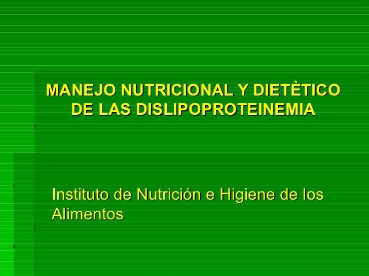 MANEJO NUTRICIONAL Y DIETÈTICO DE LAS DISLIPOPROTEINEMIA Instituto de Nutrición e Higiene de los Alimentos