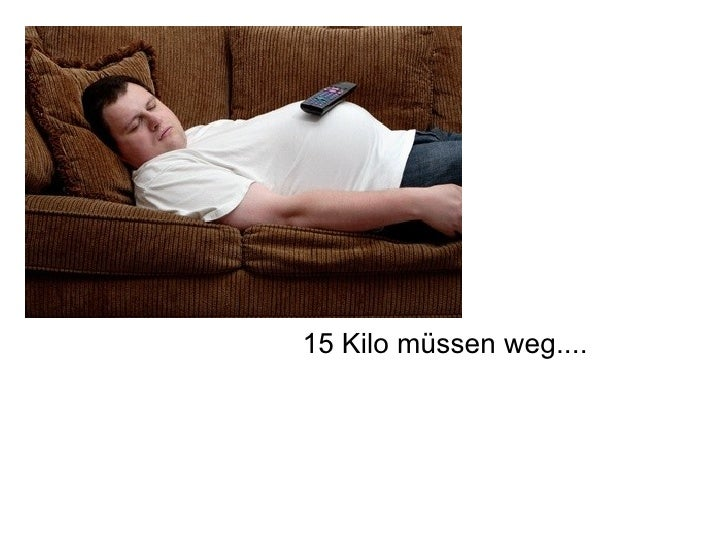 15 Kilo müssen weg....