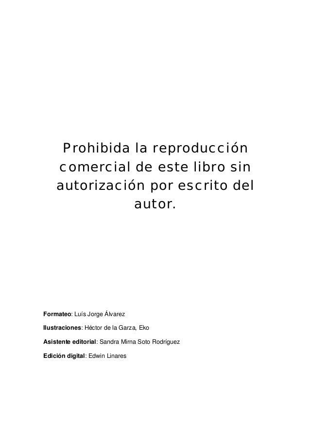 Prohibida la reproducción    comercial de este libro sin    autorización por escrito del               autor.Formateo: Luí...