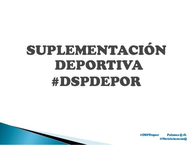 SUPLEMENTACIÓN DEPORTIVA #DSPDEPOR #DSPDepor Paloma Q.O. @NutricionconQ