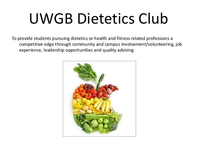 UWGB Dietetics Club To provide students pursuing dietetics or health and fitness related professions a competitive edge th...