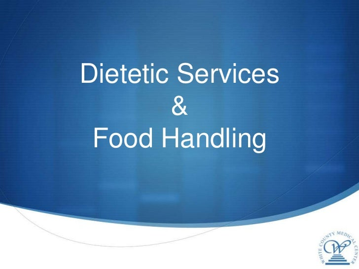 Dietetic Services        & Food Handling