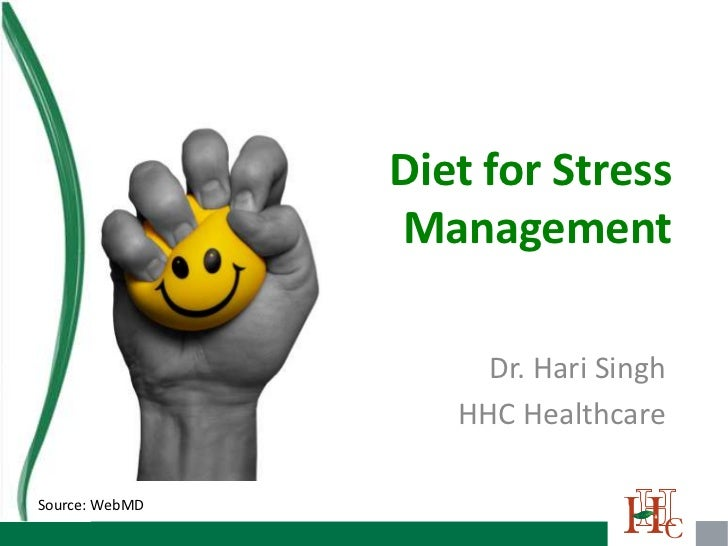 Diet for Stress                Management                     Dr. Hari Singh                   HHC HealthcareSource: WebMD