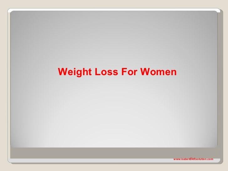 Weight Loss For Women                    www.isabeldietsolution.com