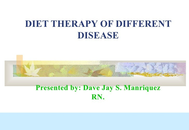 DIET THERAPY OF DIFFERENT DISEASE Presented by: Dave Jay S. Manriquez RN.