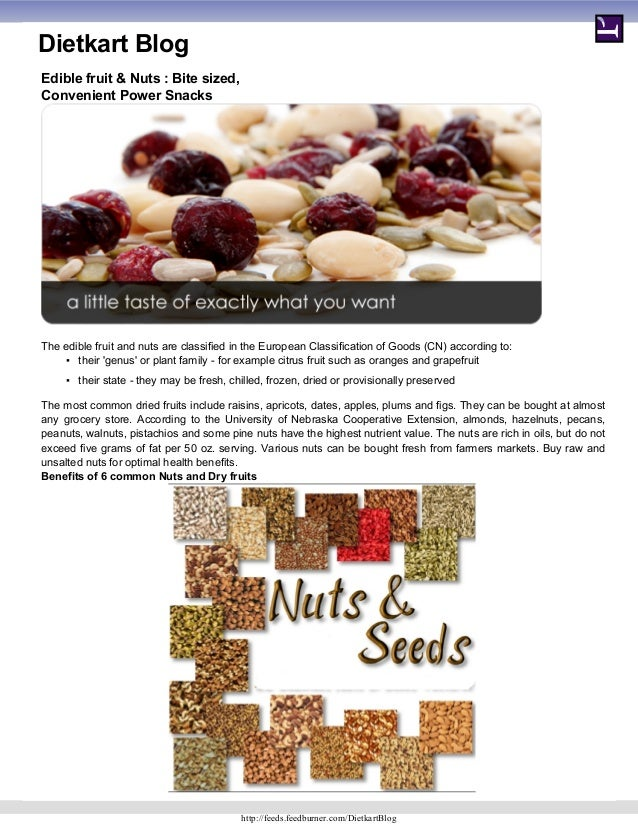 Dietkart Blog Edible fruit & Nuts : Bite sized, Convenient Power Snacks The edible fruit and nuts are classified in the Eu...