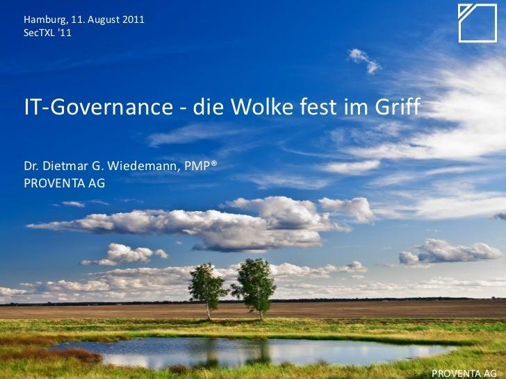 Hamburg, 11. August 2011SecTXL 11IT-Governance - die Wolke fest im GriffDr. Dietmar G. Wiedemann, PMP®PROVENTA AG         ...
