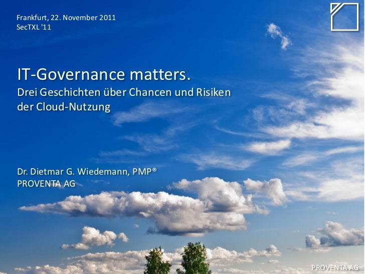 Frankfurt, 22. November 2011SecTXL 11IT-Governance matters.Drei Geschichten über Chancen und Risikender Cloud-NutzungDr. D...