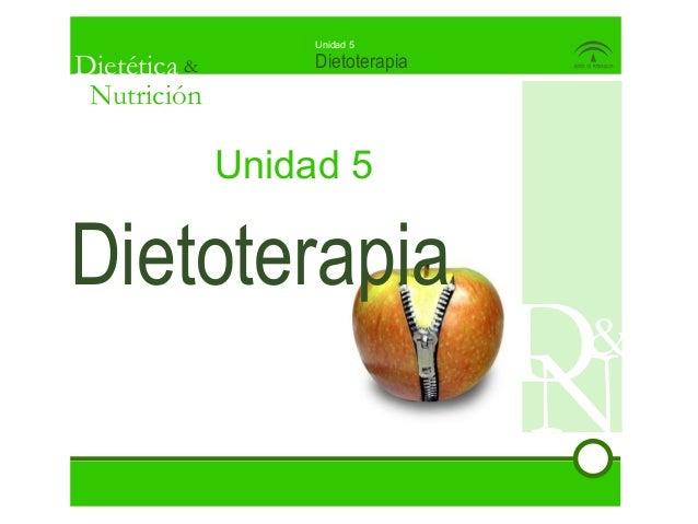 Dietética &NutriciónDietoterapiaUnidad 5Unidad 5Dietoterapia