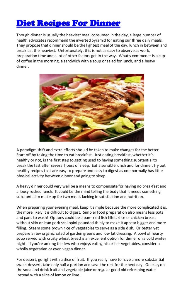 Diet Recipes For DinnerThough dinner is usually the heaviest meal consumed in the day, a large number ofhealth advocates r...