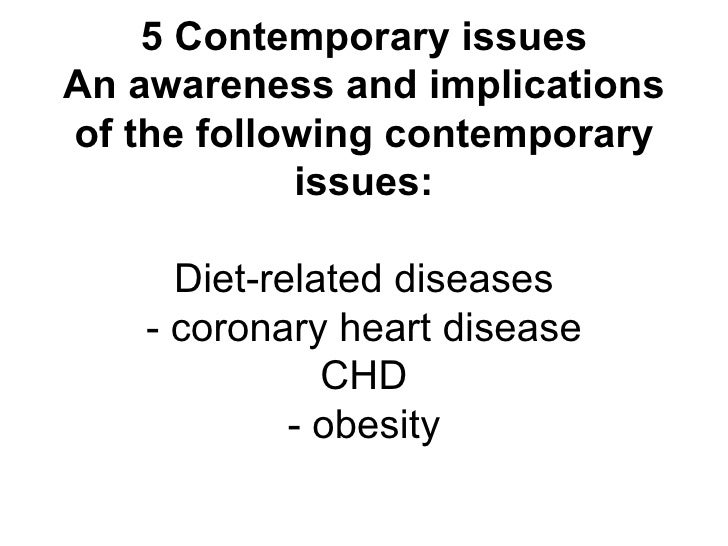 5 Contemporary issues An awareness and implications of the following contemporary issues: Diet-related diseases - coronary...