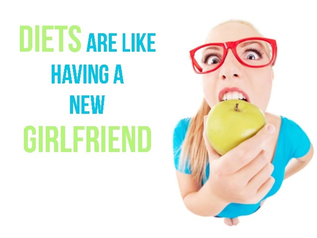 Diets are Like Having a New Girlfriend