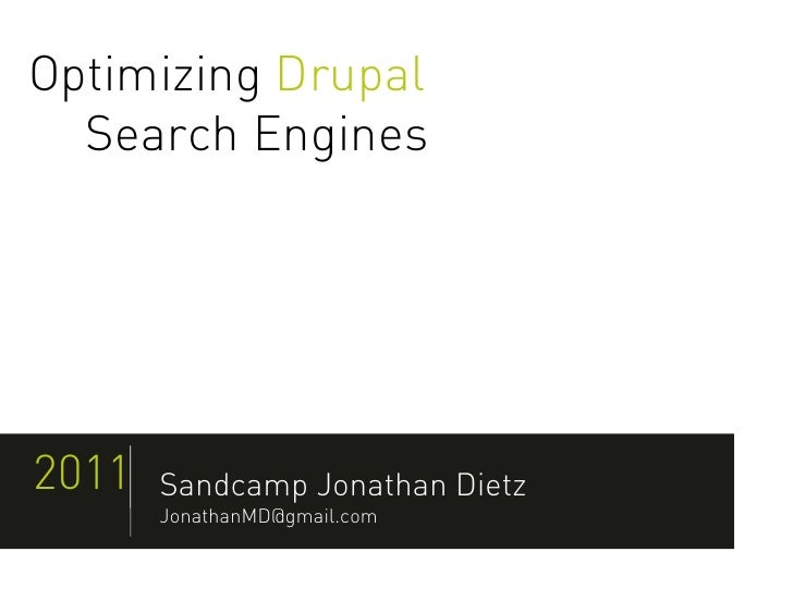 Optimizing Drupal  Search Engines2011   Sandcamp Jonathan Dietz       JonathanMD@gmail.com