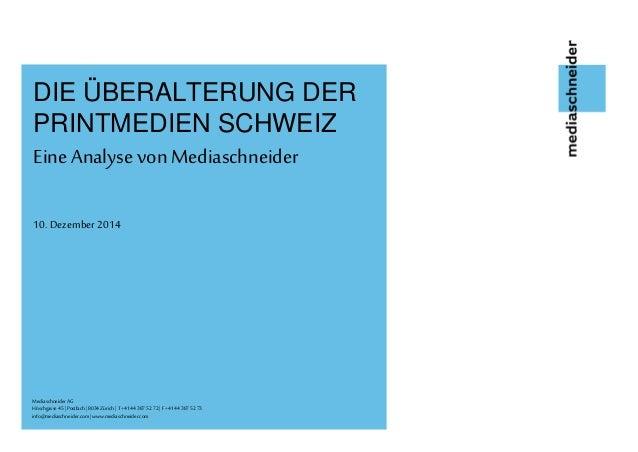 DIE ÜBERALTERUNG DER  PRINTMEDIEN SCHWEIZ  Eine Analyse von Mediaschneider  10. Dezember 2014  Mediaschneider AG  Höschgas...