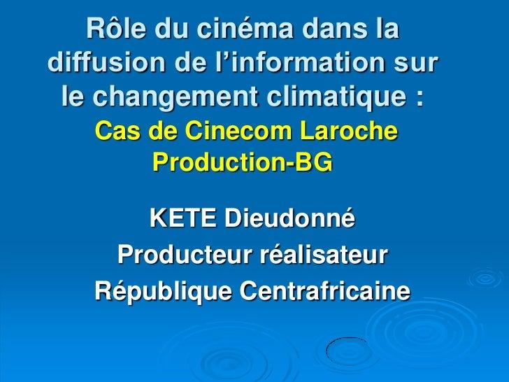 Dieudonne Kete: Rôle du cinéma dans la diffusion de l'information sur le changement climatique : cas de Cinécom Laroche-BG...