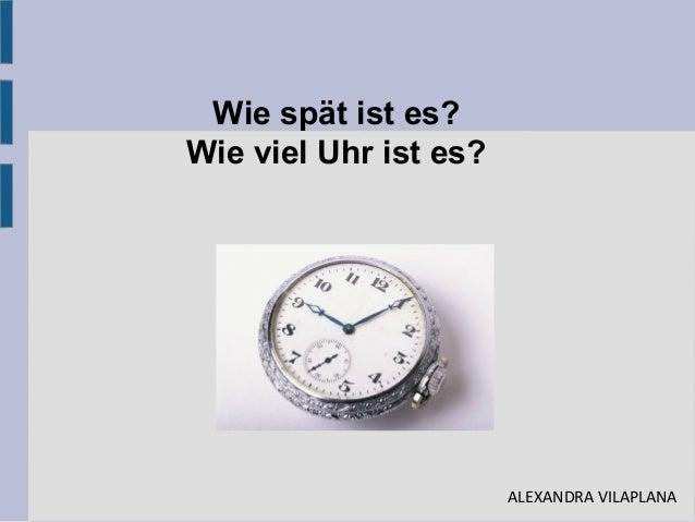 Wie spät ist es? Wie viel Uhr ist es? ALEXANDRA VILAPLANA
