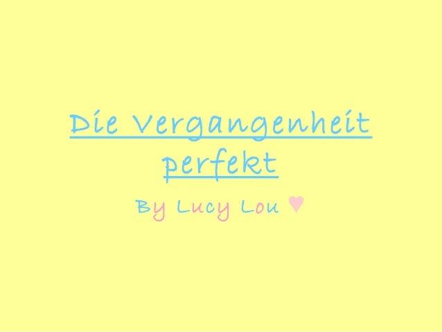 Die Vergangenheit perfekt By Lucy Lou ♥