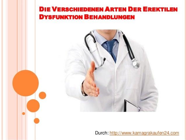 DIE VERSCHIEDENEN ARTEN DER EREKTILENDYSFUNKTION BEHANDLUNGENDurch: http://www.kamagrakaufen24.com