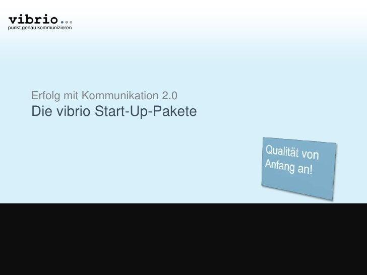 Erfolg mit Kommunikation 2.0 Die vibrio Start-Up-Pakete<br />Qualität von Anfang an!<br />