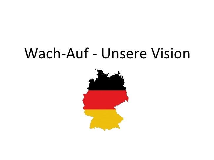 Wach-Auf - Unsere Vision