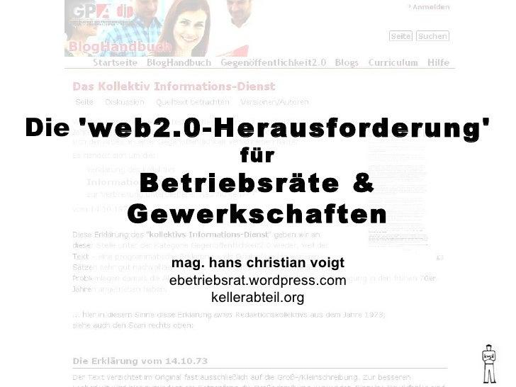 Die  'web2.0-Herausforderung' für Betriebsräte & Gewerkschaften mag. hans christian voigt ebetriebsrat.wordpress.com kelle...