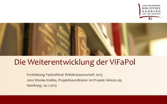 Die Weiterentwicklung der ViFaPol   Fortbildung Fachreferat Politikwissenschaft 2013   Jens Wonke-Stehle, Projektkoordinat...