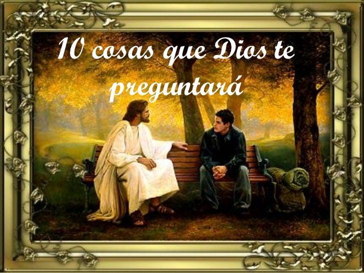 10 cosas que Dios te preguntará