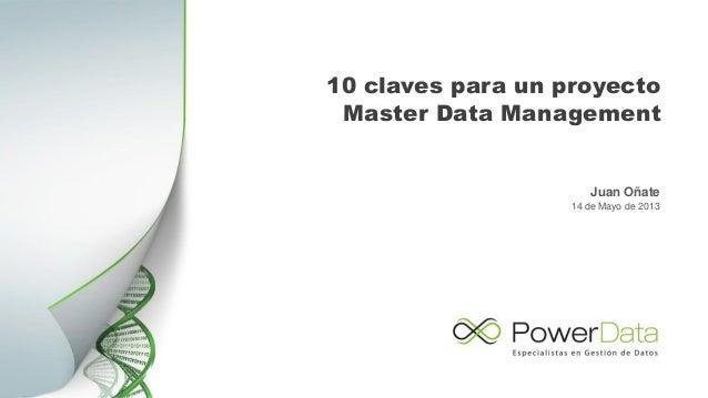 10 claves para un proyectoMaster Data ManagementJuan Oñate14 de Mayo de 2013