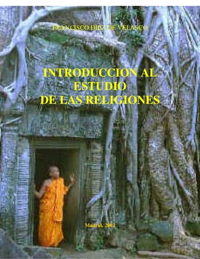 FRANCISCO DIEZ DE VELASCO INTRODUCCION AL ESTUDIO DE LAS RELIGIONES Madrid, 2002