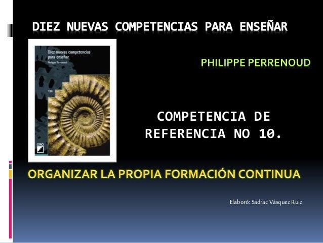 COMPETENCIA DE REFERENCIA NO 10. Elaboró: Sadrac Vásquez Ruiz