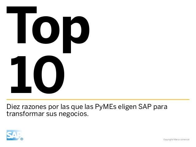 Top 10  Diez razones por las que las PyMEs eligen SAP para transformar sus negocios.  Copyright/Marca comercial