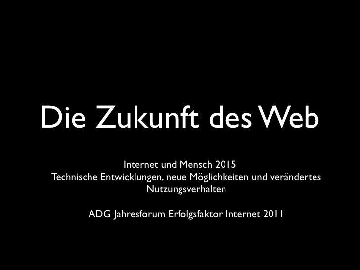 Die Zukunft des Web                Internet und Mensch 2015Technische Entwicklungen, neue Möglichkeiten und verändertes   ...